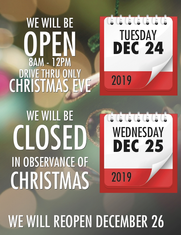 WE WILL BE OPEN 8AM TO 12PM DRIVE THRU ONLY DEC 24 & CLOSED DEC 25